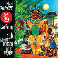 Mad Professor & Lee Perry - Dub Take The Voodoo Out Of Reggae - обложка