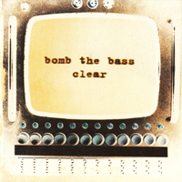 Bomb The Bass - Clear - обложка