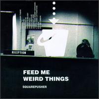 Squarepusher - Feed Me Weird Things - обложка