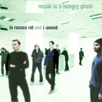 To Rococo Rot & I-Sound - Music Is A Hungry Ghost - обложка