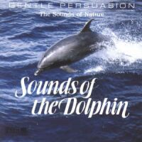Gentle Persuasion: Sounds Of Nature - Sounds of the Dolphin - обложка