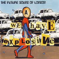 Future Sound Of London - We Have Explosive - обложка