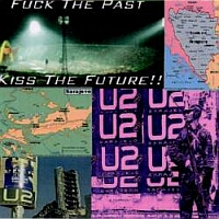 U2 - Fuck The Past, Kiss The Future! - обложка