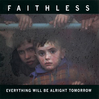 Faithless - Everything Will Be Alright Tomorrow - обложка