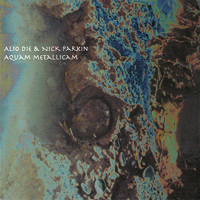 Alio Die & Nick Parkin - Aquam Metallicam