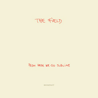 The Field - From Here We Go Sublime - обложка