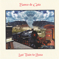 Banco De Gaia - Last Train To Lhasa - обложка