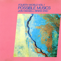 Jon Hassell, Brian Eno - Fourth World, Vol. 1: Possible Musics - обложка