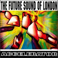Future Sound Of London - Accelerator - обложка