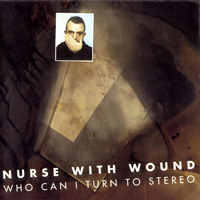 Nurse With Wound - Who Can I Turn To Stereo - обложка