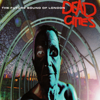 Future Sound Of London - Dead Cities - обложка